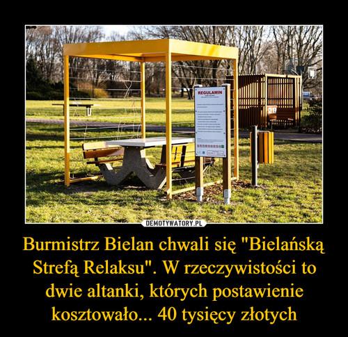 """Burmistrz Bielan chwali się """"Bielańską Strefą Relaksu"""". W rzeczywistości to dwie altanki, których postawienie kosztowało... 40 tysięcy złotych"""