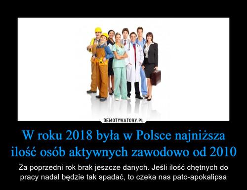 W roku 2018 była w Polsce najniższa ilość osób aktywnych zawodowo od 2010