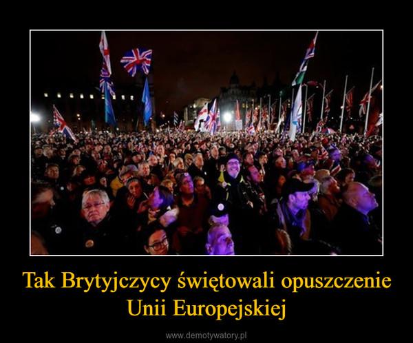 Tak Brytyjczycy świętowali opuszczenie Unii Europejskiej –