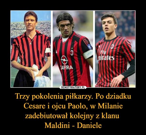 Trzy pokolenia piłkarzy. Po dziadku Cesare i ojcu Paolo, w Milanie zadebiutował kolejny z klanu Maldini - Daniele –