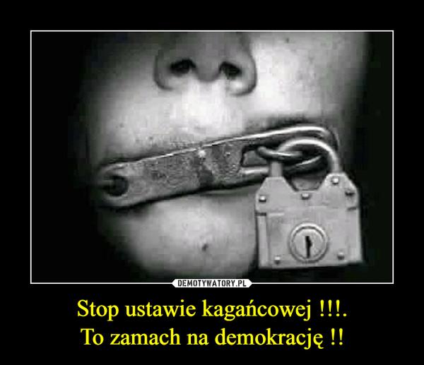 Stop ustawie kagańcowej !!!.To zamach na demokrację !! –