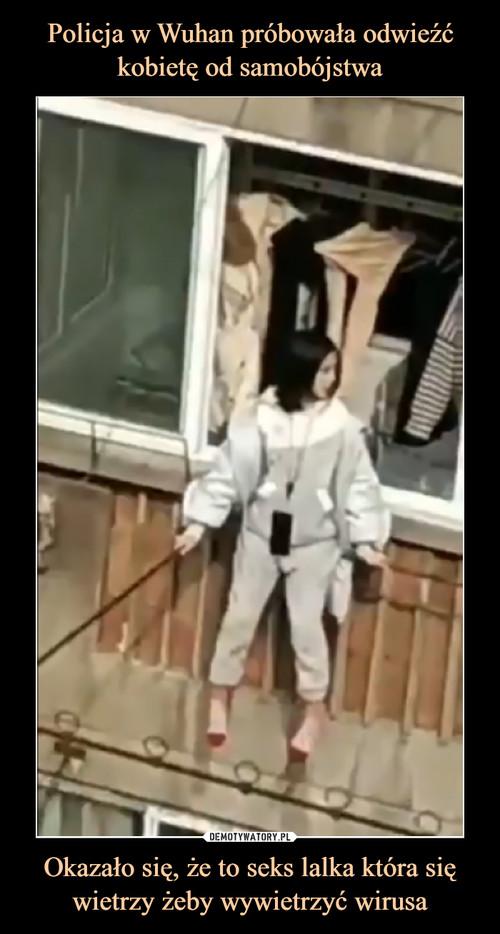 Policja w Wuhan próbowała odwieźć kobietę od samobójstwa Okazało się, że to seks lalka która się wietrzy żeby wywietrzyć wirusa