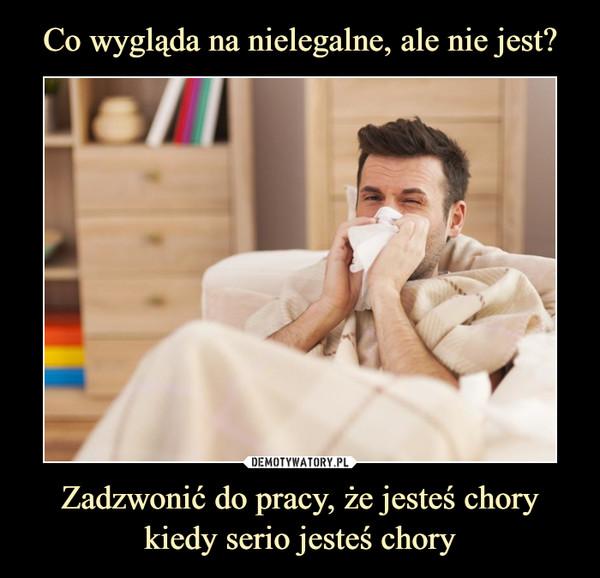 Zadzwonić do pracy, że jesteś chory kiedy serio jesteś chory –