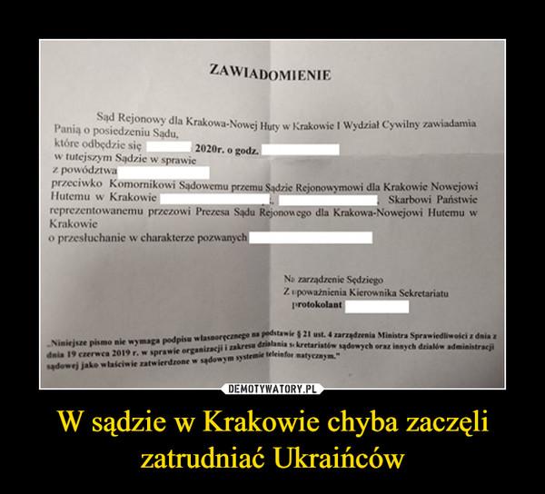 W sądzie w Krakowie chyba zaczęli zatrudniać Ukraińców –