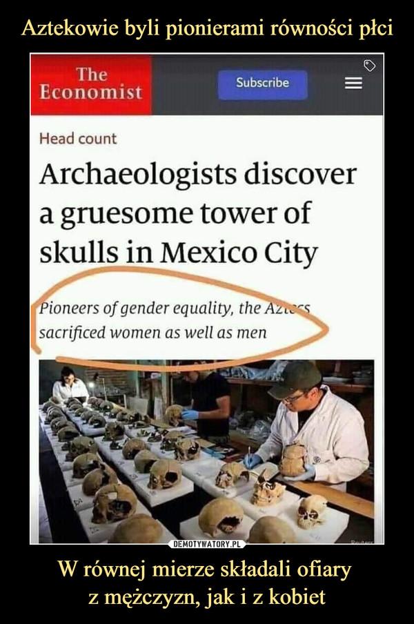 W równej mierze składali ofiary z mężczyzn, jak i z kobiet –