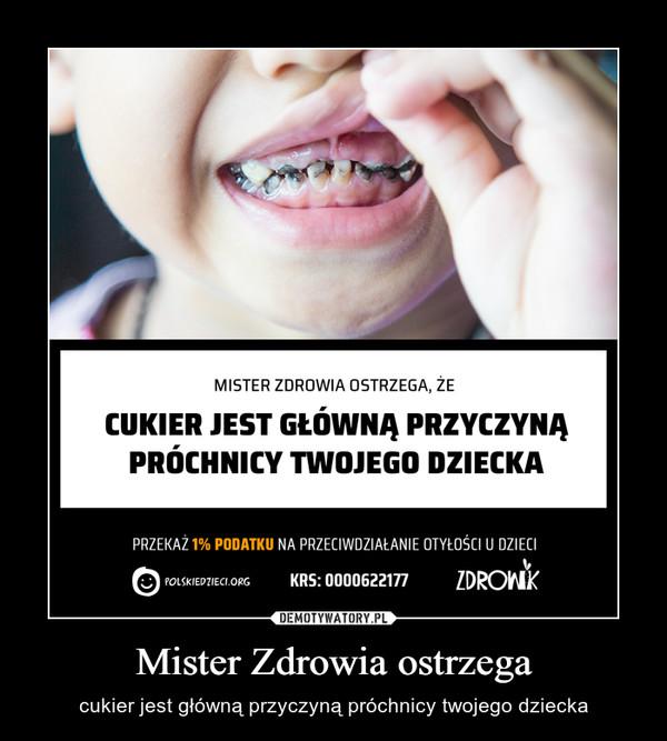 Mister Zdrowia ostrzega – cukier jest główną przyczyną próchnicy twojego dziecka