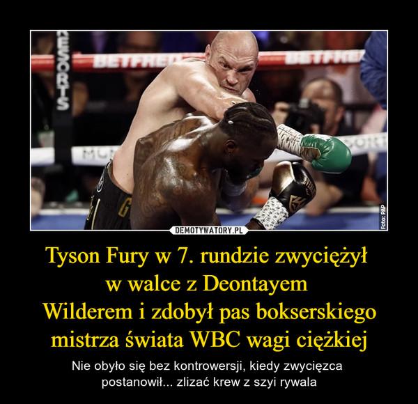 Tyson Fury w 7. rundzie zwyciężył w walce z Deontayem Wilderem i zdobył pas bokserskiego mistrza świata WBC wagi ciężkiej – Nie obyło się bez kontrowersji, kiedy zwycięzca postanowił... zlizać krew z szyi rywala