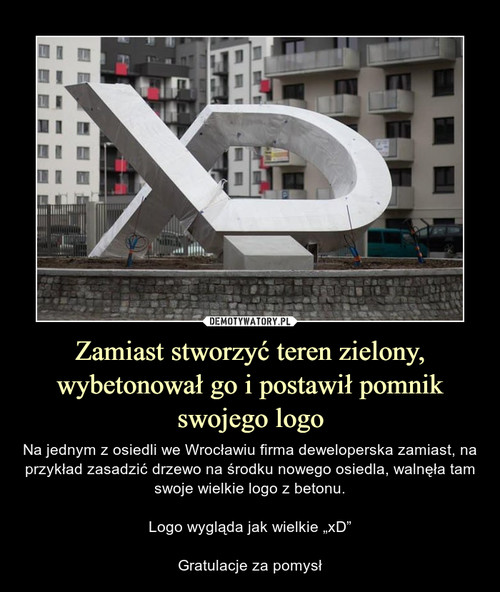 Zamiast stworzyć teren zielony, wybetonował go i postawił pomnik swojego logo