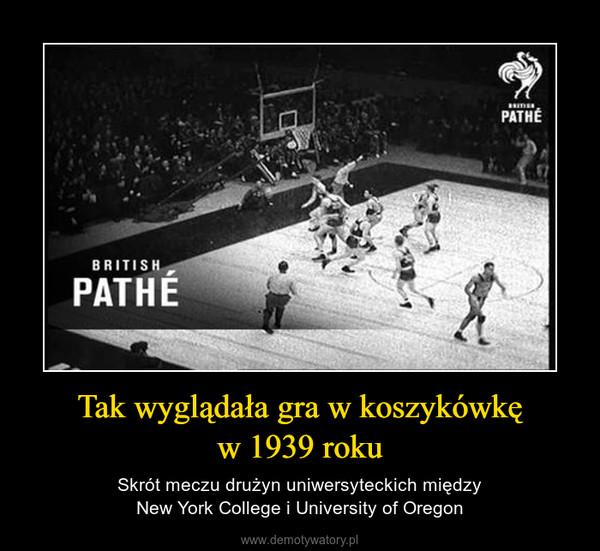 Tak wyglądała gra w koszykówkęw 1939 roku – Skrót meczu drużyn uniwersyteckich międzyNew York College i University of Oregon