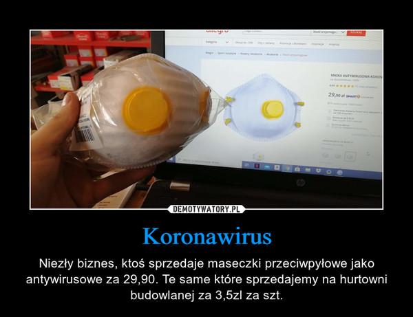 Koronawirus – Niezły biznes, ktoś sprzedaje maseczki przeciwpyłowe jako antywirusowe za 29,90. Te same które sprzedajemy na hurtowni budowlanej za 3,5zl za szt.