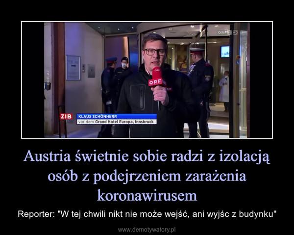 """Austria świetnie sobie radzi z izolacją osób z podejrzeniem zarażenia koronawirusem – Reporter: """"W tej chwili nikt nie może wejść, ani wyjśc z budynku"""""""