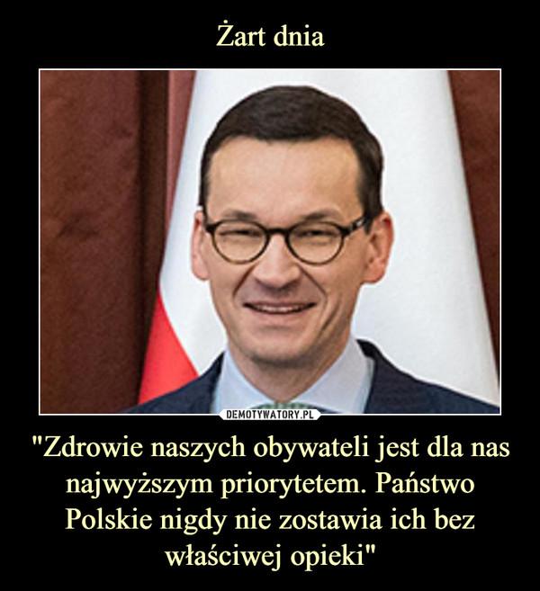 """""""Zdrowie naszych obywateli jest dla nas najwyższym priorytetem. Państwo Polskie nigdy nie zostawia ich bez właściwej opieki"""" –"""