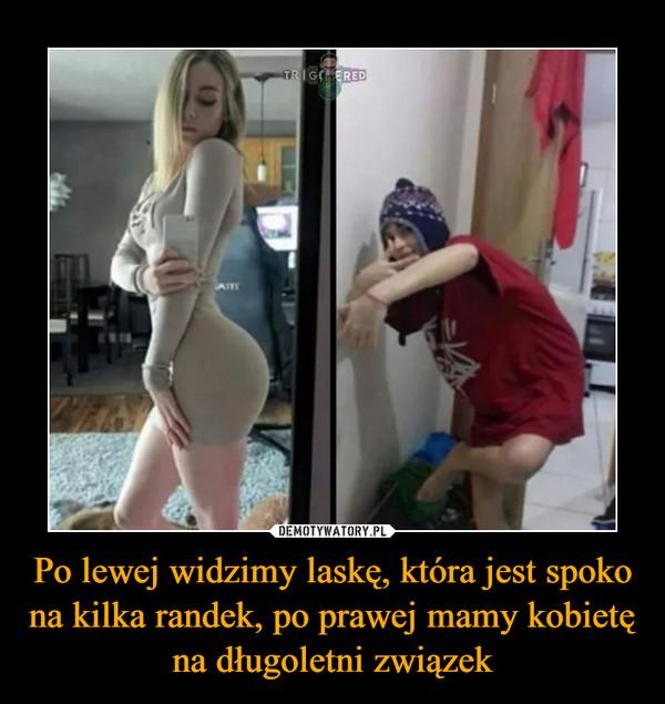 Po lewej widzimy laskę, która jest spoko na kilka randek, po prawej mamy kobietę na długoletni związek –