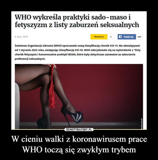 """W cieniu walki z koronawirusem prace WHO toczą się zwykłym trybem –  WHO wykreśla praktyki sado-maso i fetyszyzm z listy zaburzeń seksualnych 6 mar, 19:51 Skomentuj o 1037 Światowa Organizacja Zdrowia (WHO) opracowała nową klasyfikację chorób ICD-11. Ma obowiązywać od 1 stycznia 2022 roku, zastępując klasyfikację ICD-10. WHO zdecydowało się na wykreślenie z """"listy chorób fetyszyzm i konsensualne praktyki BDSM, które były dotychczas uznawane za zaburzenia preferencji seksualnych."""