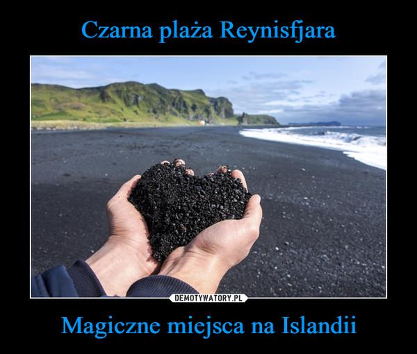 Magiczne miejsca na Islandii –
