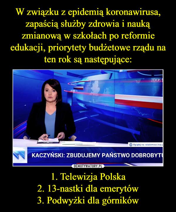 1. Telewizja Polska2. 13-nastki dla emerytów3. Podwyżki dla górników –