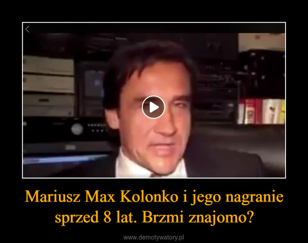 Mariusz Max Kolonko i jego nagranie sprzed 8 lat. Brzmi znajomo? –