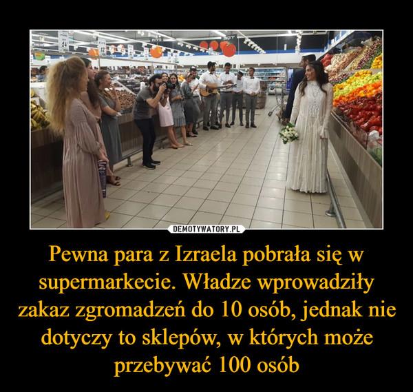 Pewna para z Izraela pobrała się w supermarkecie. Władze wprowadziły zakaz zgromadzeń do 10 osób, jednak nie dotyczy to sklepów, w których może przebywać 100 osób –