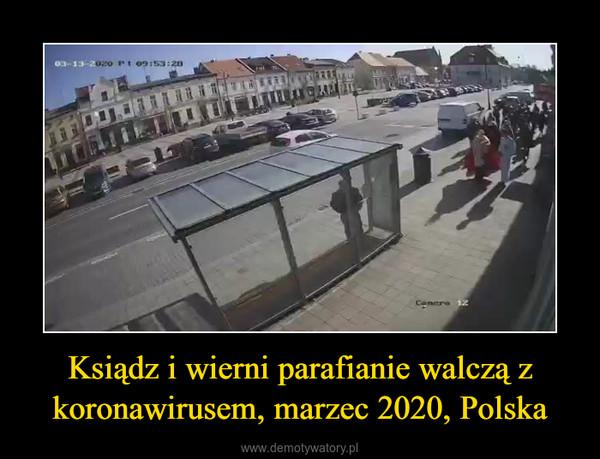 Ksiądz i wierni parafianie walczą z koronawirusem, marzec 2020, Polska –