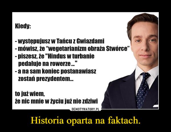 Historia oparta na faktach. –