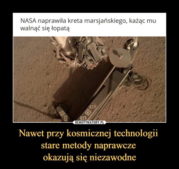Nawet przy kosmicznej technologii stare metody naprawcze okazują się niezawodne –  NASA naprawiła kreta marsjańskiego, każąc mu walnąć się łopatą