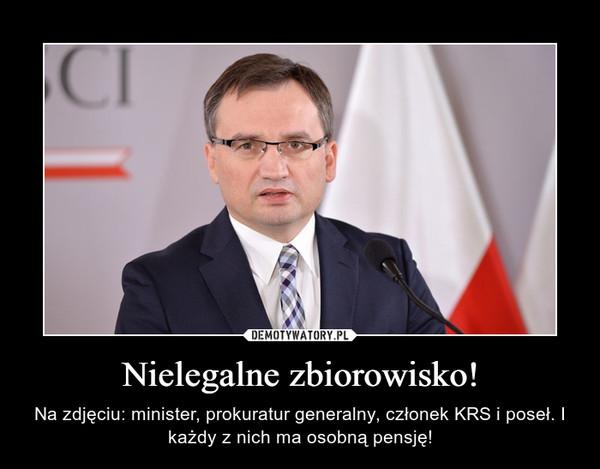 Nielegalne zbiorowisko! – Na zdjęciu: minister, prokuratur generalny, członek KRS i poseł. I każdy z nich ma osobną pensję!