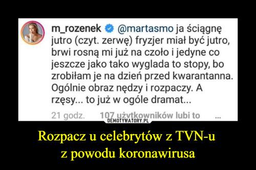 Rozpacz u celebrytów z TVN-u  z powodu koronawirusa