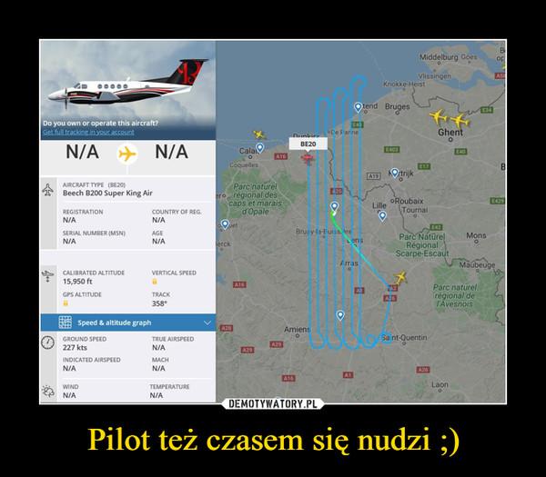 Pilot też czasem się nudzi ;) –