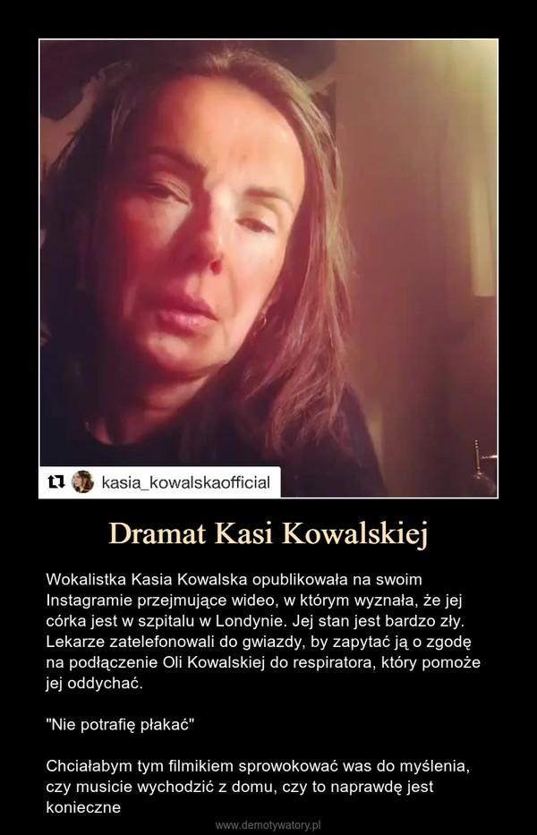 """Dramat Kasi Kowalskiej – Wokalistka Kasia Kowalska opublikowała na swoim Instagramie przejmujące wideo, w którym wyznała, że jej córka jest w szpitalu w Londynie. Jej stan jest bardzo zły. Lekarze zatelefonowali do gwiazdy, by zapytać ją o zgodę na podłączenie Oli Kowalskiej do respiratora, który pomoże jej oddychać.""""Nie potrafię płakać""""Chciałabym tym filmikiem sprowokować was do myślenia, czy musicie wychodzić z domu, czy to naprawdę jest konieczne"""