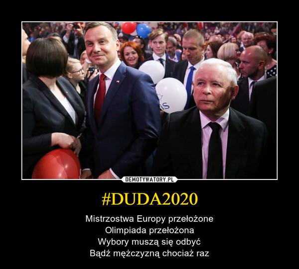 #DUDA2020 – Mistrzostwa Europy przełożoneOlimpiada przełożonaWybory muszą się odbyćBądź mężczyzną chociaż raz