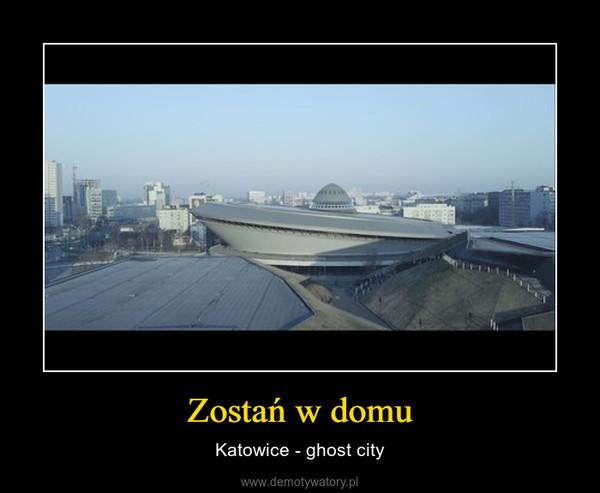 Zostań w domu – Katowice - ghost city