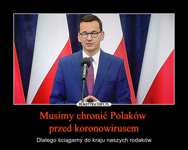 Musimy chronić Polaków przed koronowirusem – Dlatego ściągamy do kraju naszych rodaków