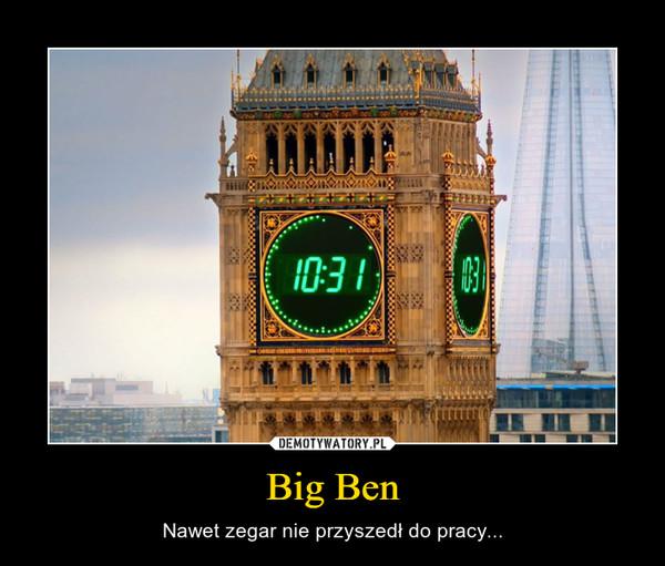 Big Ben – Nawet zegar nie przyszedł do pracy...