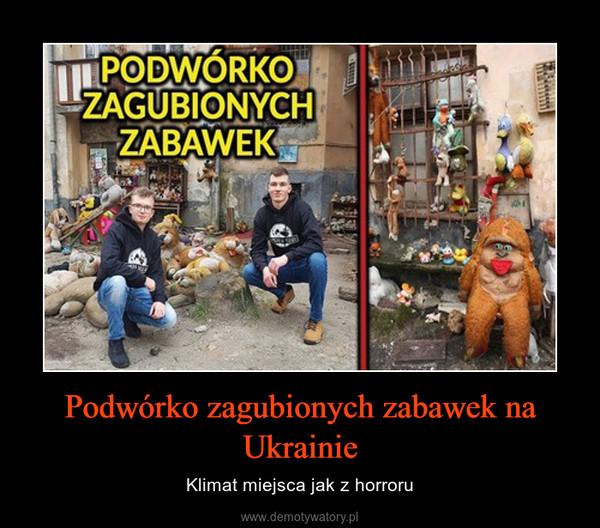 Podwórko zagubionych zabawek na Ukrainie – Klimat miejsca jak z horroru