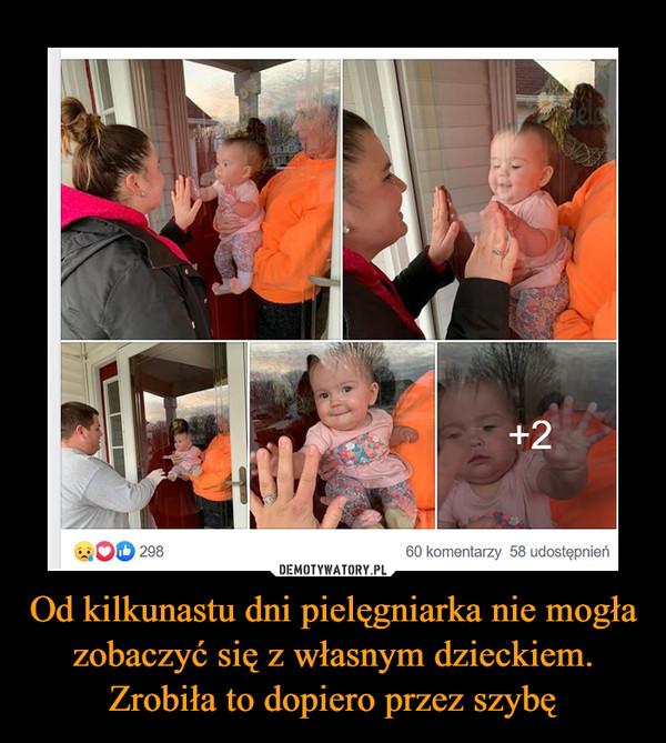 Od kilkunastu dni pielęgniarka nie mogła zobaczyć się z własnym dzieckiem. Zrobiła to dopiero przez szybę –