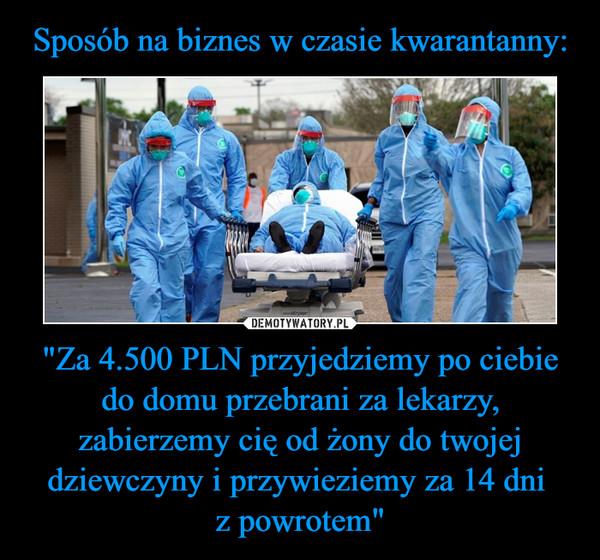 """""""Za 4.500 PLN przyjedziemy po ciebie do domu przebrani za lekarzy, zabierzemy cię od żony do twojej dziewczyny i przywieziemy za 14 dni z powrotem"""" –"""