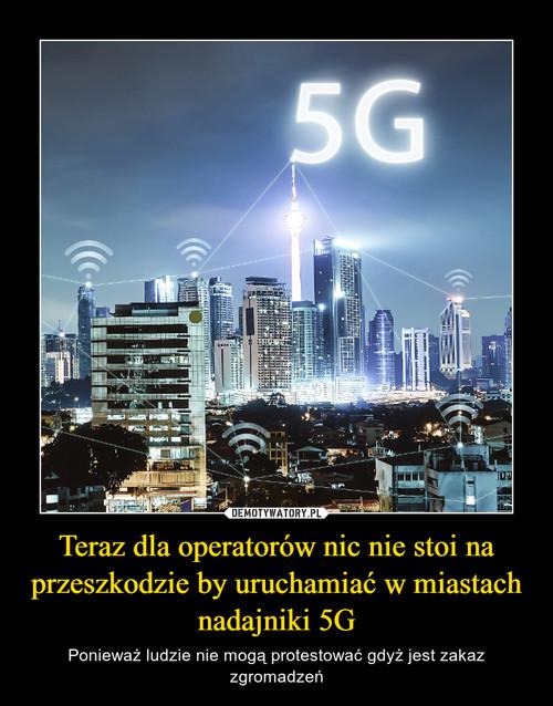 Teraz dla operatorów nic nie stoi na przeszkodzie by uruchamiać w miastach nadajniki 5G