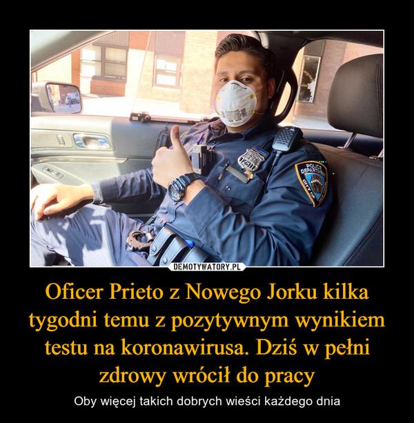 Oficer Prieto z Nowego Jorku kilka tygodni temu z pozytywnym wynikiem testu na koronawirusa. Dziś w pełni zdrowy wrócił do pracy – Oby więcej takich dobrych wieści każdego dnia