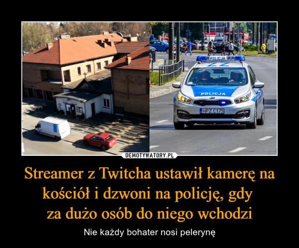 Streamer z Twitcha ustawił kamerę na kościół i dzwoni na policję, gdy za dużo osób do niego wchodzi – Nie każdy bohater nosi pelerynę