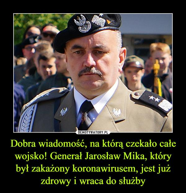 Dobra wiadomość, na którą czekało całe wojsko! Generał Jarosław Mika, który był zakażony koronawirusem, jest już zdrowy i wraca do służby –