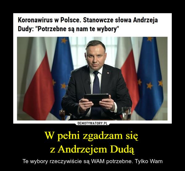 W pełni zgadzam się  z Andrzejem Dudą