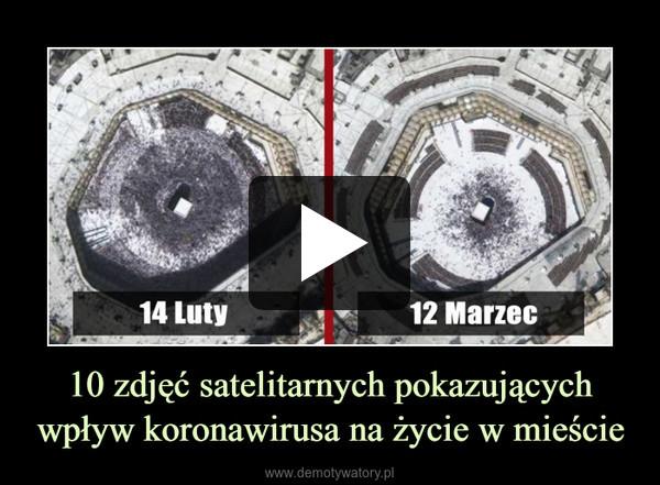 10 zdjęć satelitarnych pokazujących wpływ koronawirusa na życie w mieście –