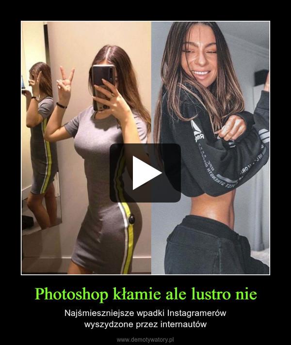 Photoshop kłamie ale lustro nie – Najśmieszniejsze wpadki Instagramerówwyszydzone przez internautów