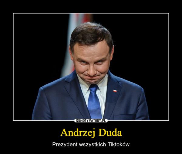 Andrzej Duda – Prezydent wszystkich Tiktoków