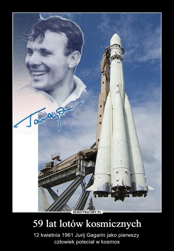 59 lat lotów kosmicznych – 12 kwietnia 1961 Jurij Gagarin jako pierwszy człowiek poleciał w kosmos
