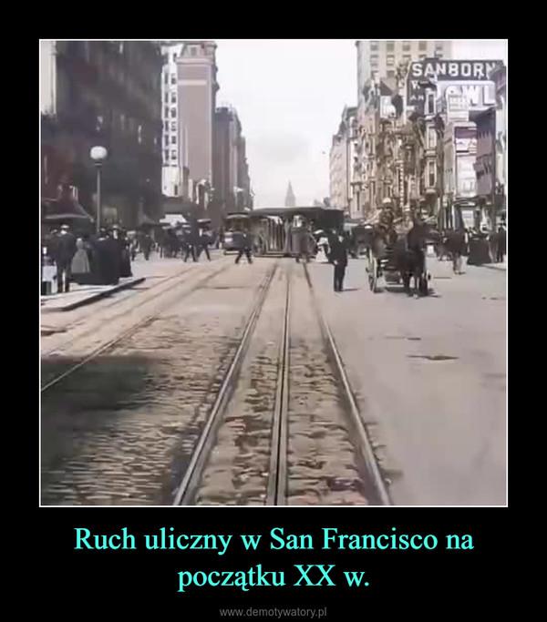 Ruch uliczny w San Francisco na początku XX w. –