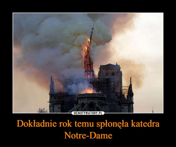 Dokładnie rok temu spłonęła katedra Notre-Dame –