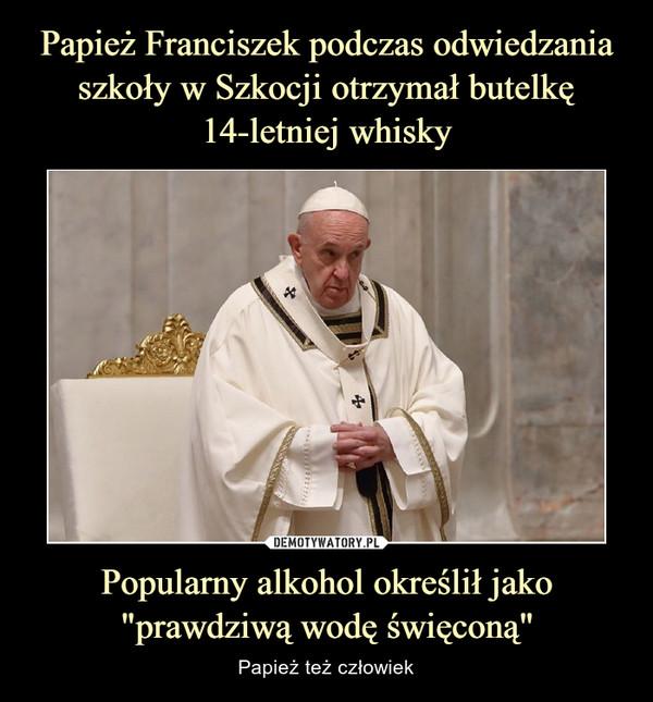"""Popularny alkohol określił jako""""prawdziwą wodę święconą"""" – Papież też człowiek"""