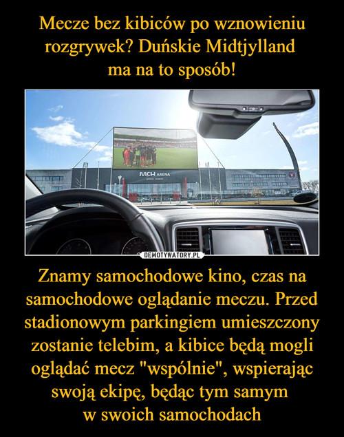 """Mecze bez kibiców po wznowieniu rozgrywek? Duńskie Midtjylland  ma na to sposób! Znamy samochodowe kino, czas na samochodowe oglądanie meczu. Przed stadionowym parkingiem umieszczony zostanie telebim, a kibice będą mogli oglądać mecz """"wspólnie"""", wspierając swoją ekipę, będąc tym samym  w swoich samochodach"""