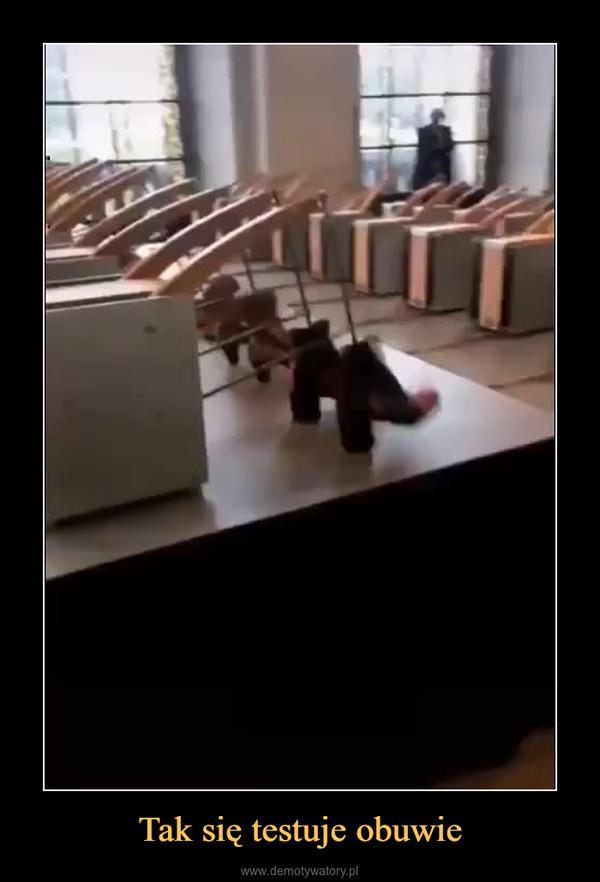 Tak się testuje obuwie –